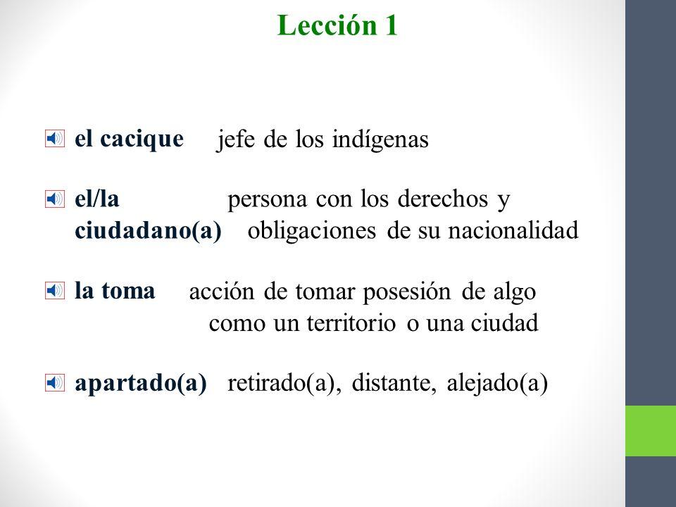 Lección 1 Más vocabulario el cacique jefe de los indígenas