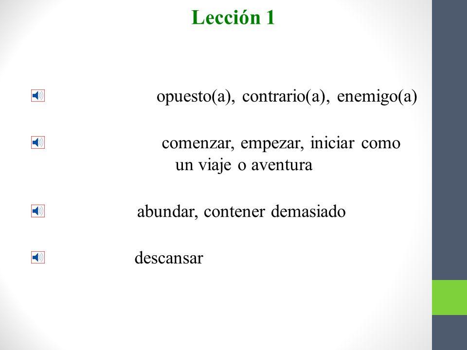 Lección 1 Más vocabulario opuesto(a), contrario(a), enemigo(a)