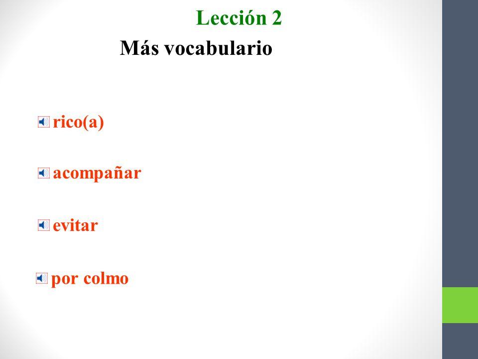 Lección 2 Más vocabulario rico(a) acompañar ir con, juntarse