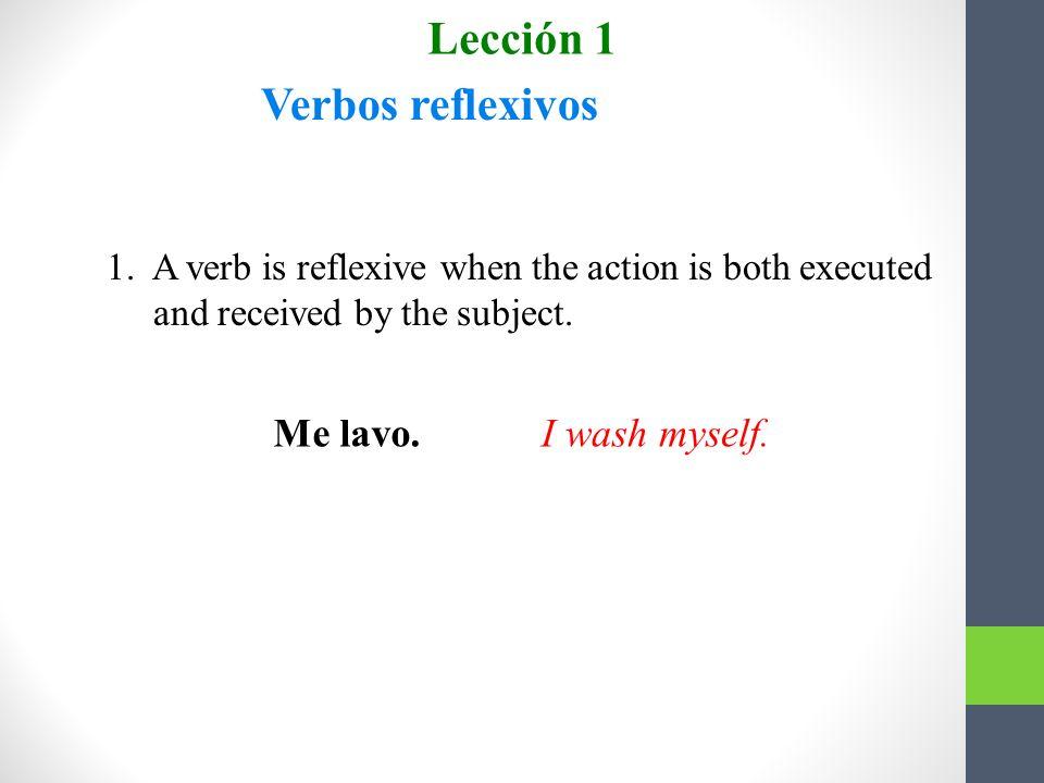 Lección 1 Verbos reflexivos Me lavo. I wash myself.