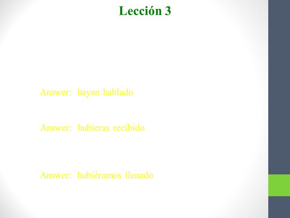 Lección 3 Completen con el presente perfecto o el pluscuamperfecto del subjuntivo. 1. Es posible que ellos ya __________ con José Antonio.