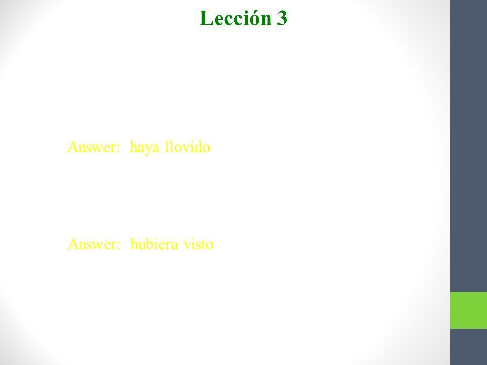Lección 3 Completen con el presente perfecto o el pluscuamperfecto del subjuntivo. 4. Es importante que ya __________. (llover)