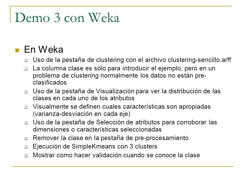 Demo 3 con Weka En Weka. Uso de la pestaña de clustering con el archivo clustering-sencillo.arff.