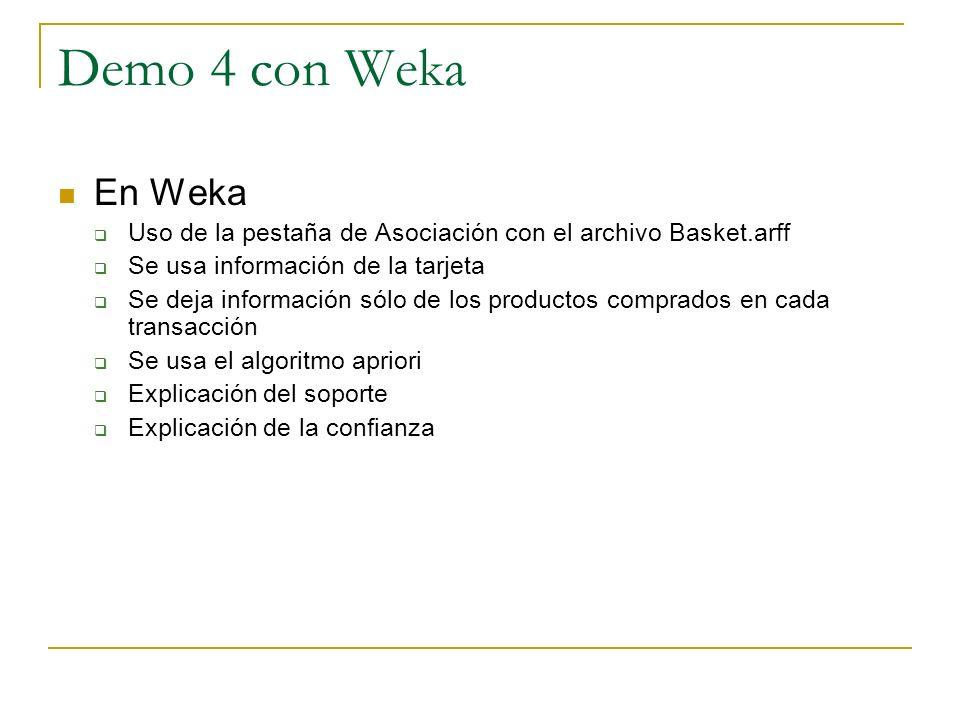 Demo 4 con Weka En Weka. Uso de la pestaña de Asociación con el archivo Basket.arff. Se usa información de la tarjeta.
