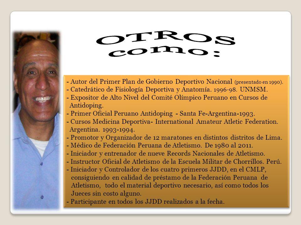 OTROS como: - Autor del Primer Plan de Gobierno Deportivo Nacional (presentado en 1990).