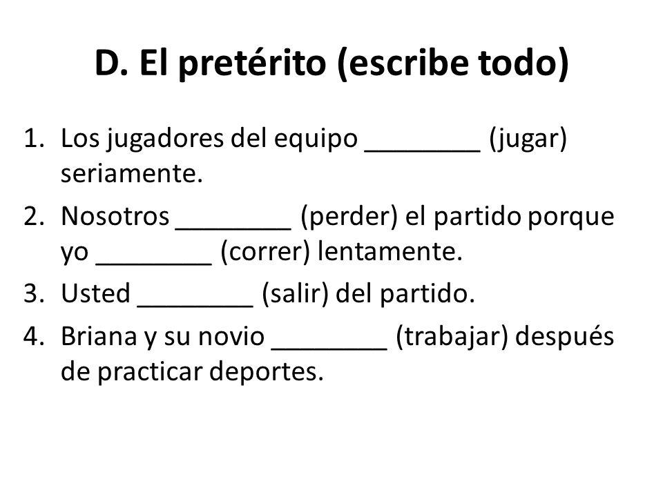 D. El pretérito (escribe todo)