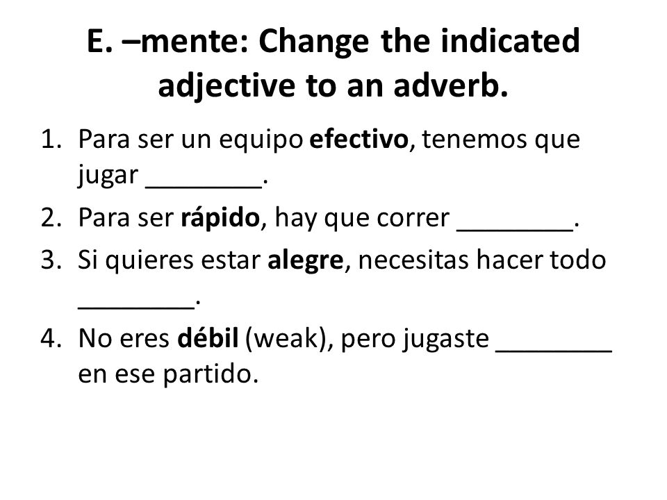 E. –mente: Change the indicated adjective to an adverb.