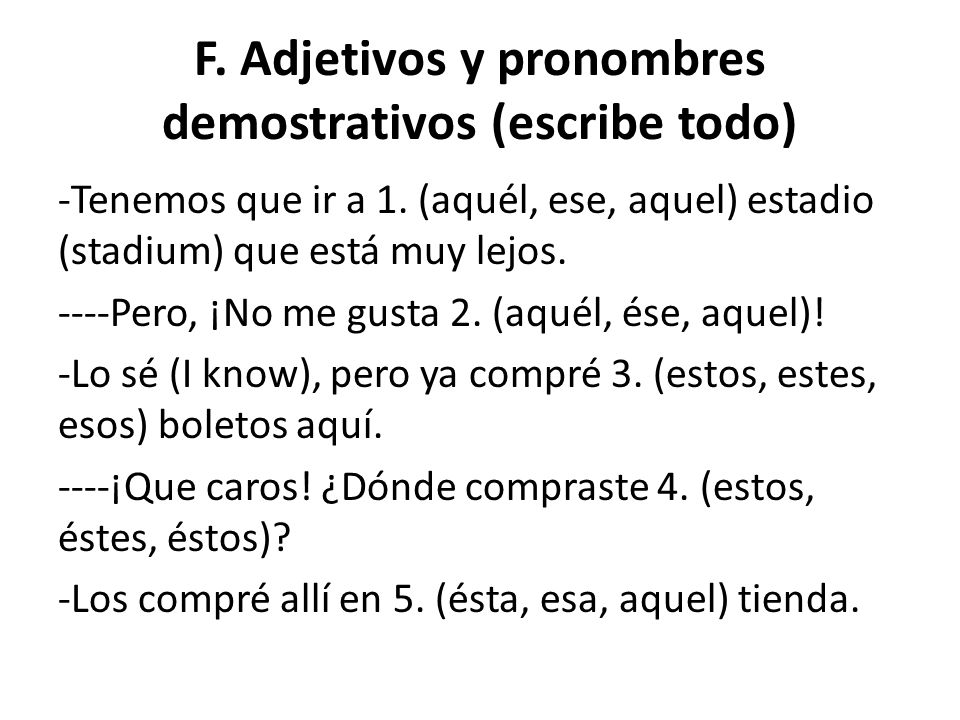 F. Adjetivos y pronombres demostrativos (escribe todo)