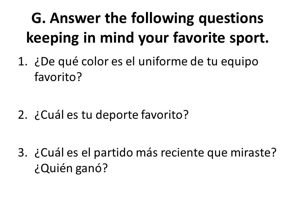 G. Answer the following questions keeping in mind your favorite sport.