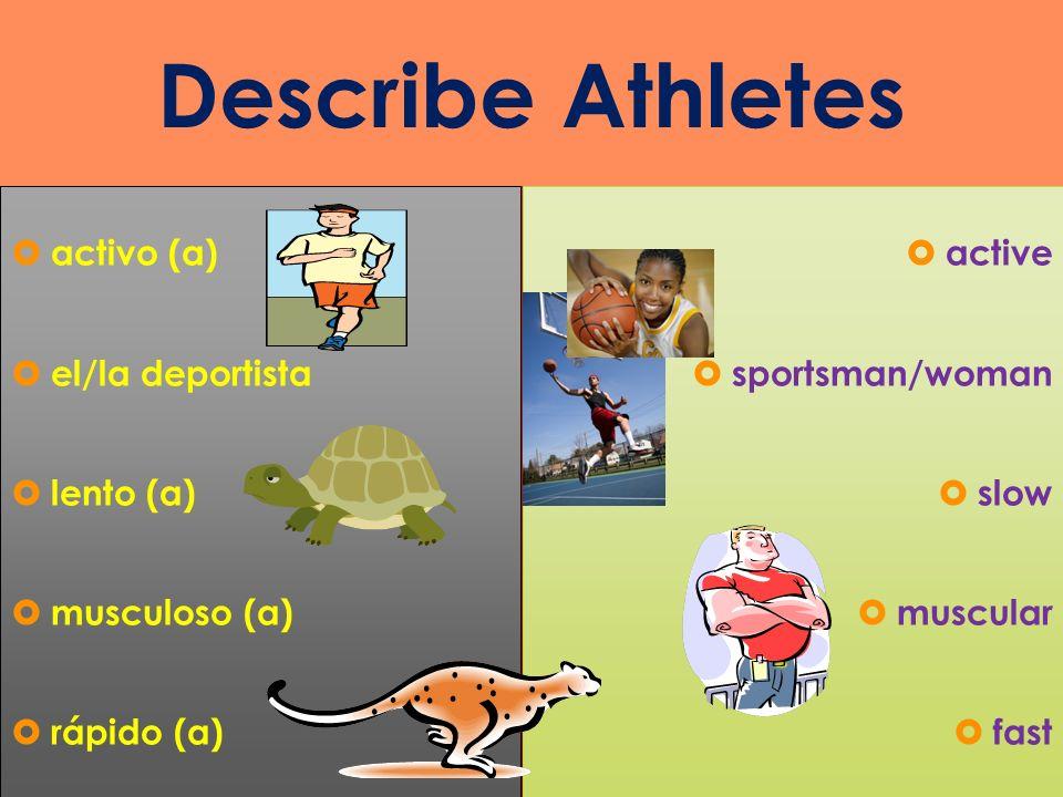 Describe Athletes activo (a) el/la deportista lento (a) musculoso (a)