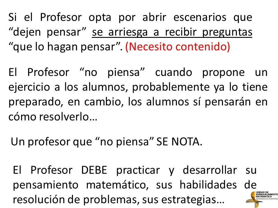 Si el Profesor opta por abrir escenarios que dejen pensar se arriesga a recibir preguntas que lo hagan pensar . (Necesito contenido)