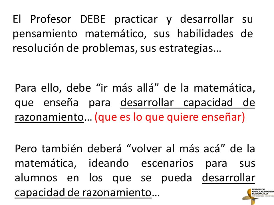 El Profesor DEBE practicar y desarrollar su pensamiento matemático, sus habilidades de resolución de problemas, sus estrategias…