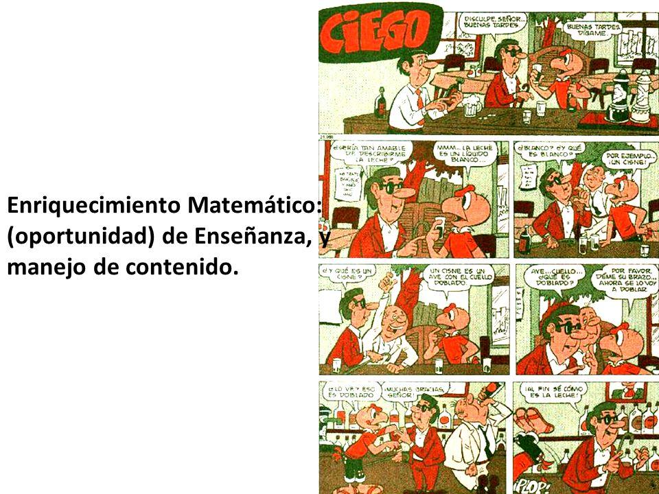 Enriquecimiento Matemático: (oportunidad) de Enseñanza, y manejo de contenido.