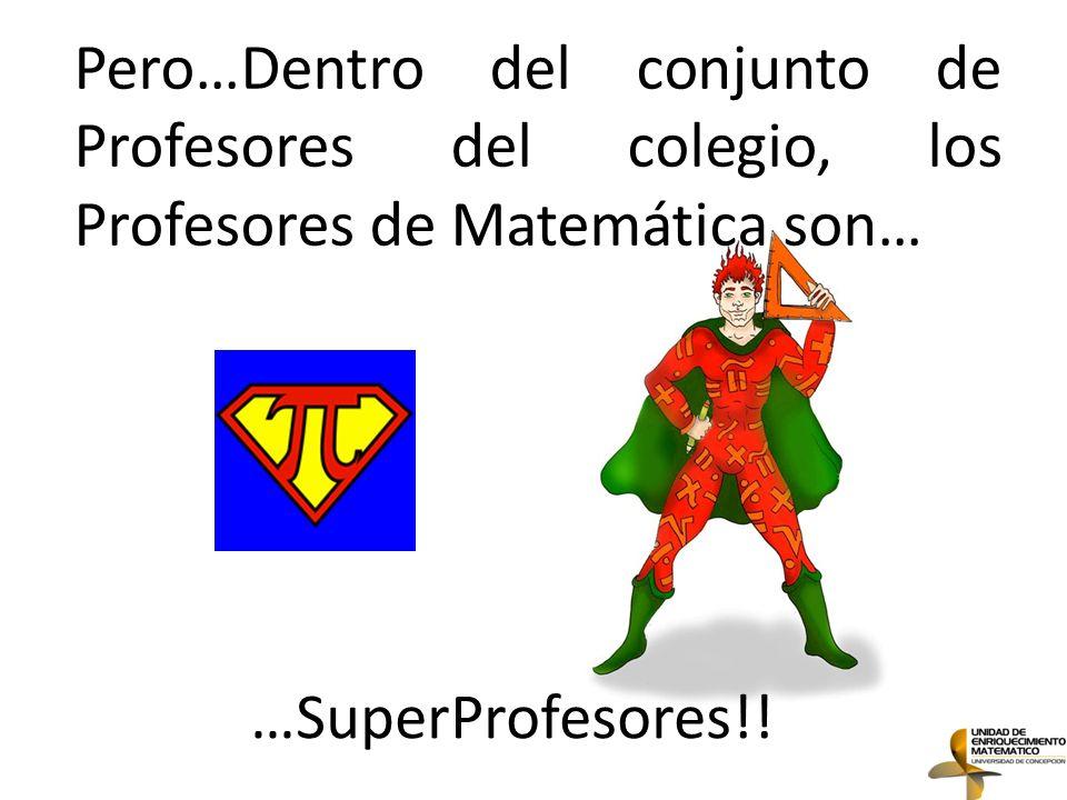 Pero…Dentro del conjunto de Profesores del colegio, los Profesores de Matemática son…