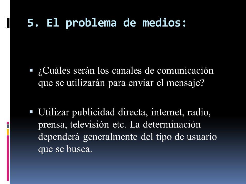 5. El problema de medios: ¿Cuáles serán los canales de comunicación que se utilizarán para enviar el mensaje