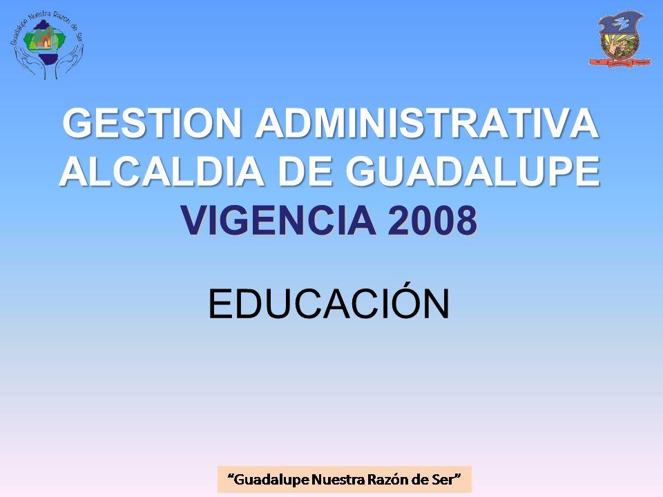 GESTION ADMINISTRATIVA ALCALDIA DE GUADALUPE VIGENCIA 2008 EDUCACIÓN