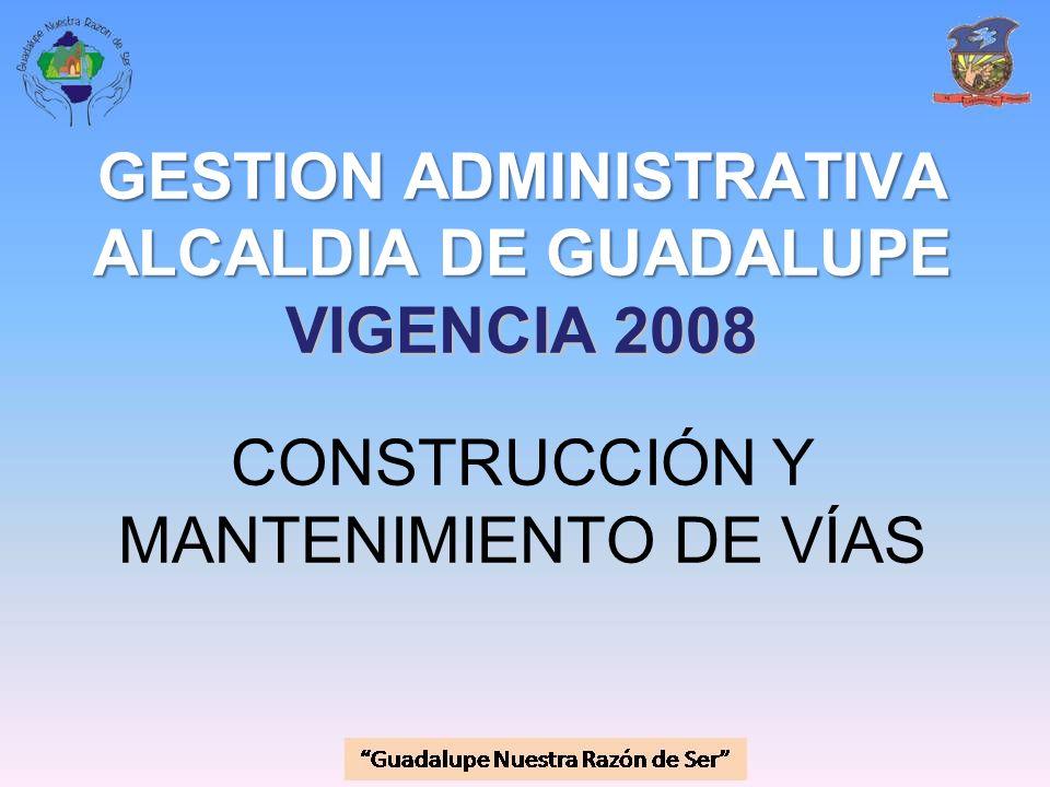 GESTION ADMINISTRATIVA ALCALDIA DE GUADALUPE VIGENCIA 2008 CONSTRUCCIÓN Y MANTENIMIENTO DE VÍAS