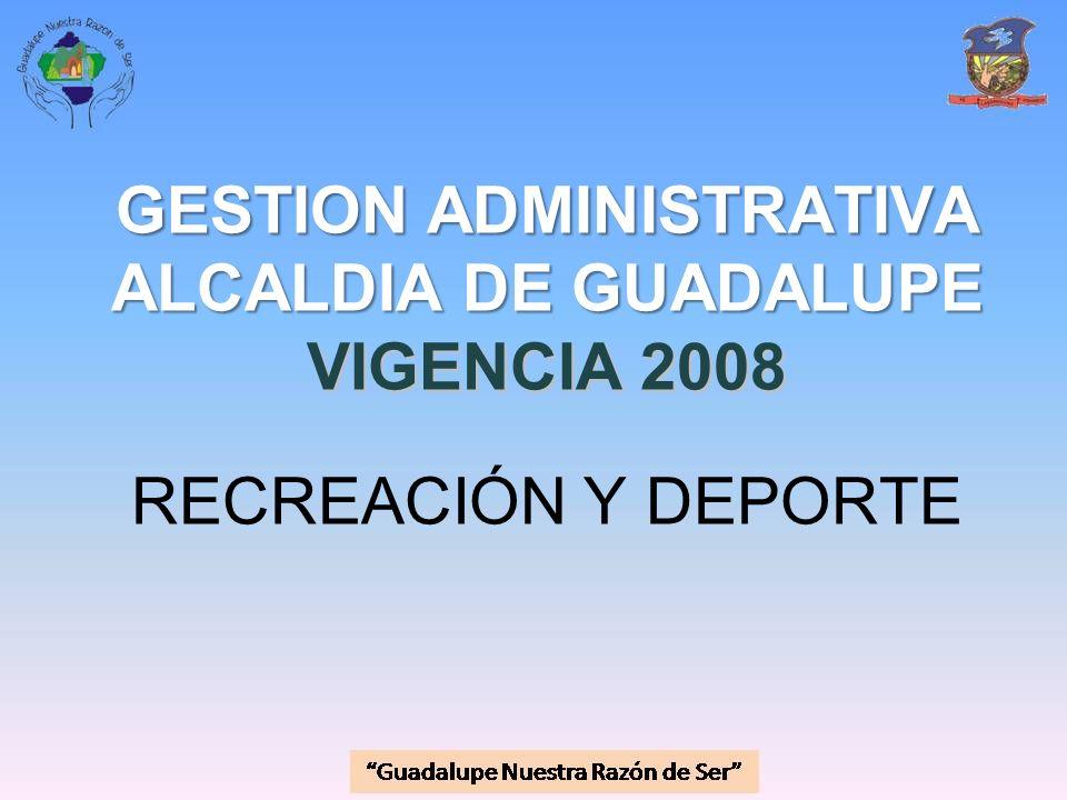 GESTION ADMINISTRATIVA ALCALDIA DE GUADALUPE VIGENCIA 2008 RECREACIÓN Y DEPORTE