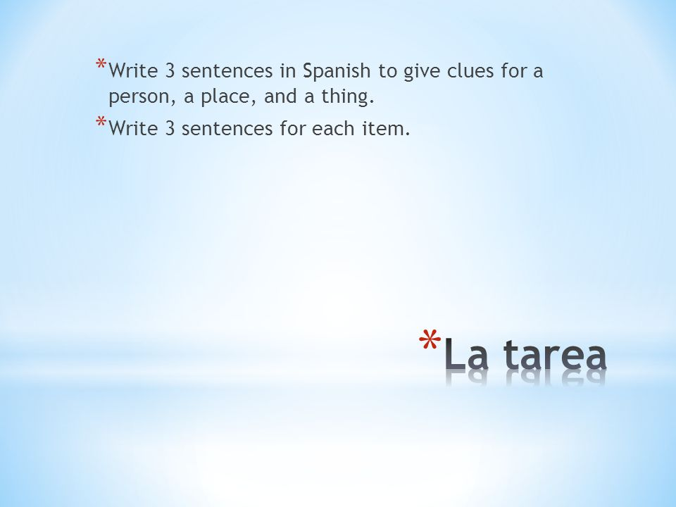 Write 3 sentences in Spanish to give clues for a person, a place, and a thing.