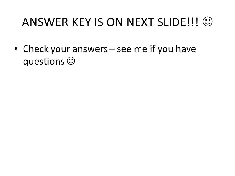 ANSWER KEY IS ON NEXT SLIDE!!! 