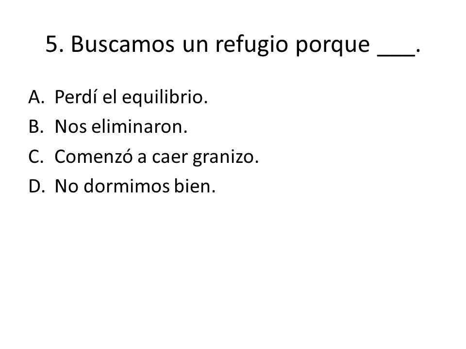 5. Buscamos un refugio porque ___.