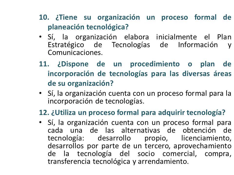10. ¿Tiene su organización un proceso formal de planeación tecnológica