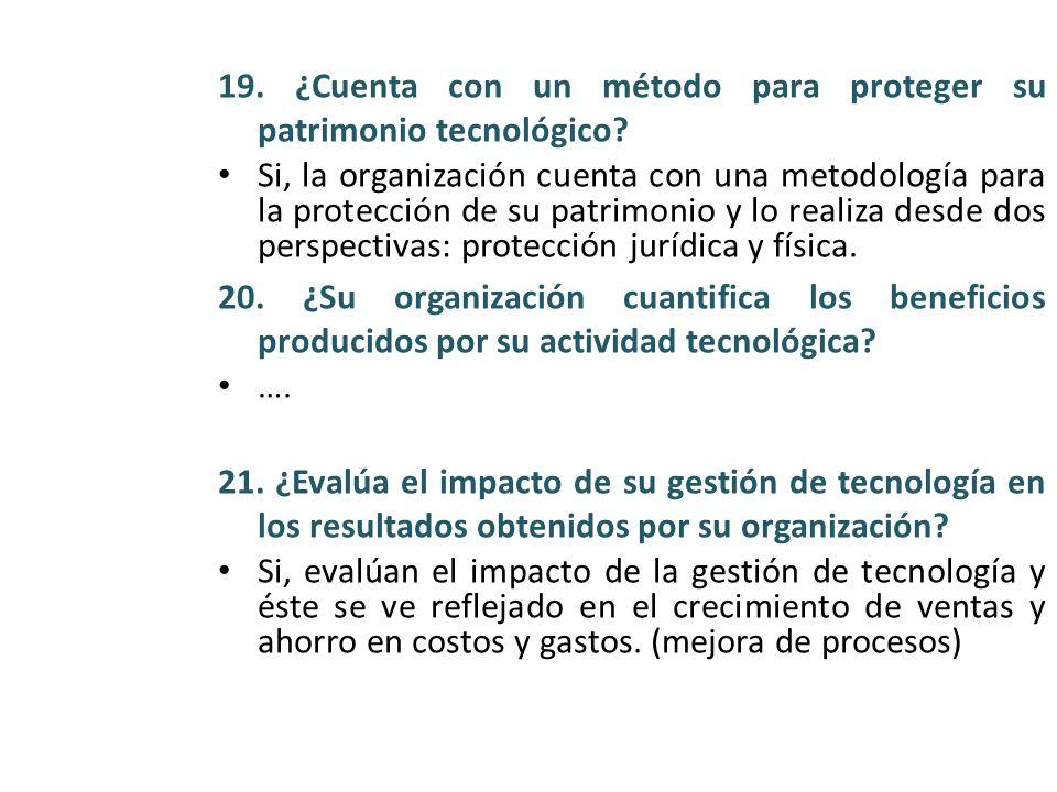 19. ¿Cuenta con un método para proteger su patrimonio tecnológico