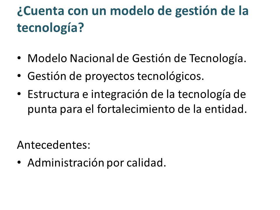 ¿Cuenta con un modelo de gestión de la tecnología