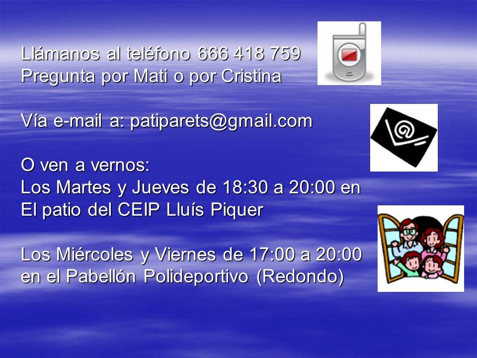 Llámanos al teléfono 666 418 759 Pregunta por Mati o por Cristina. Vía e-mail a: patiparets@gmail.com.