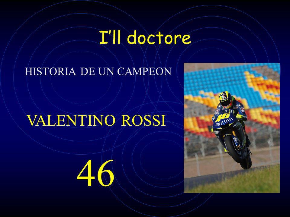 I'll doctore HISTORIA DE UN CAMPEON VALENTINO ROSSI 46