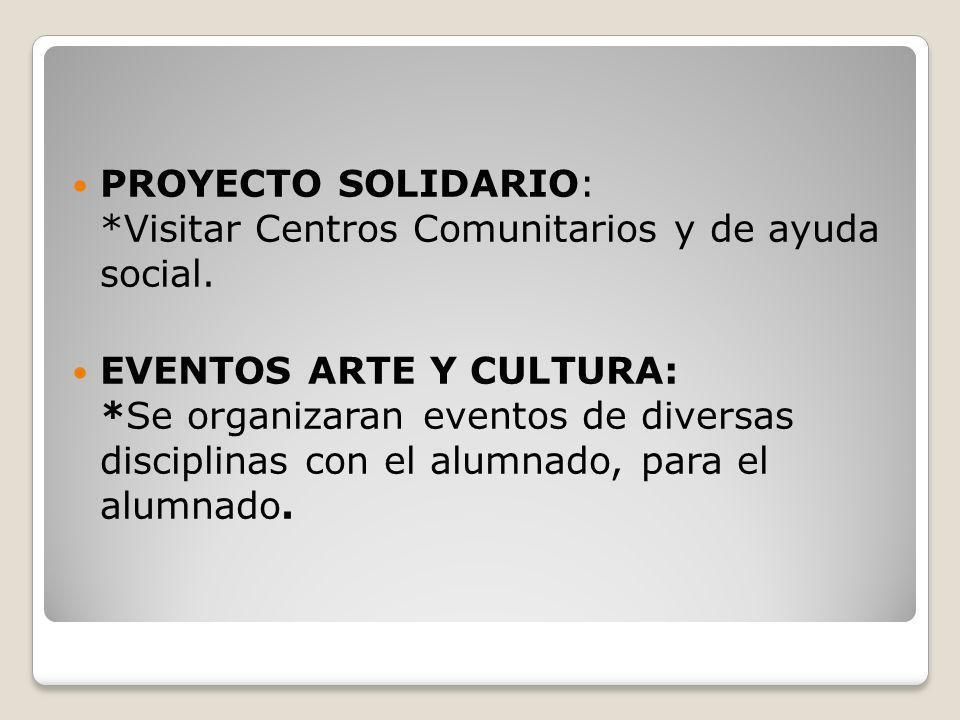 PROYECTO SOLIDARIO: *Visitar Centros Comunitarios y de ayuda social.