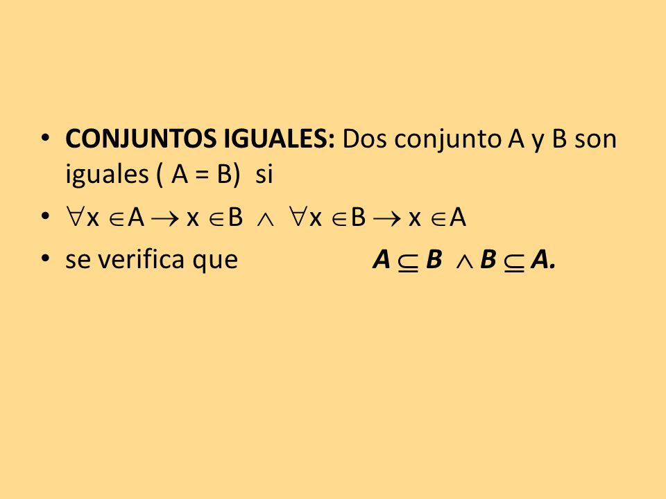 CONJUNTOS IGUALES: Dos conjunto A y B son iguales ( A = B) si