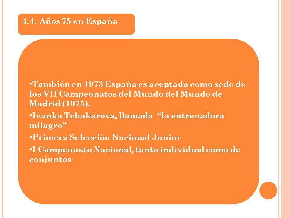 4.4.-Años 75 en España También en 1973 España es aceptada como sede de los VII Campeonatos del Mundo del Mundo de Madrid (1975).