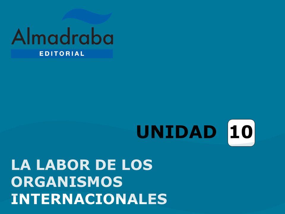 UNIDAD 10 LA LABOR DE LOS ORGANISMOS INTERNACIONALES