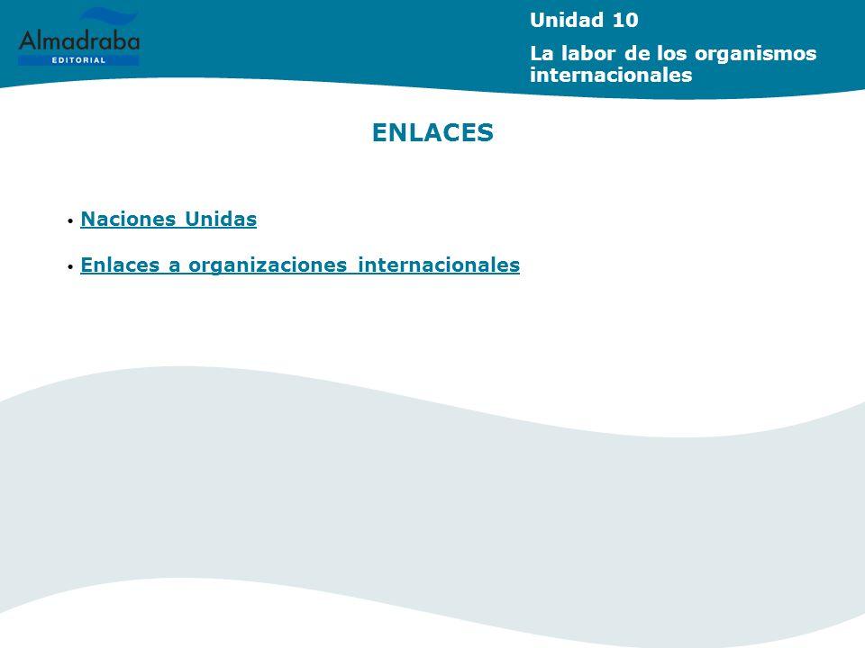 ENLACES Unidad 10 La labor de los organismos internacionales