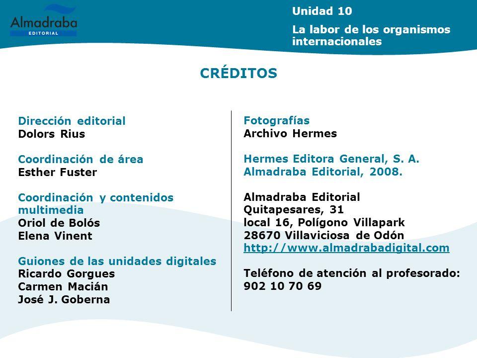 CRÉDITOS Unidad 10 La labor de los organismos internacionales