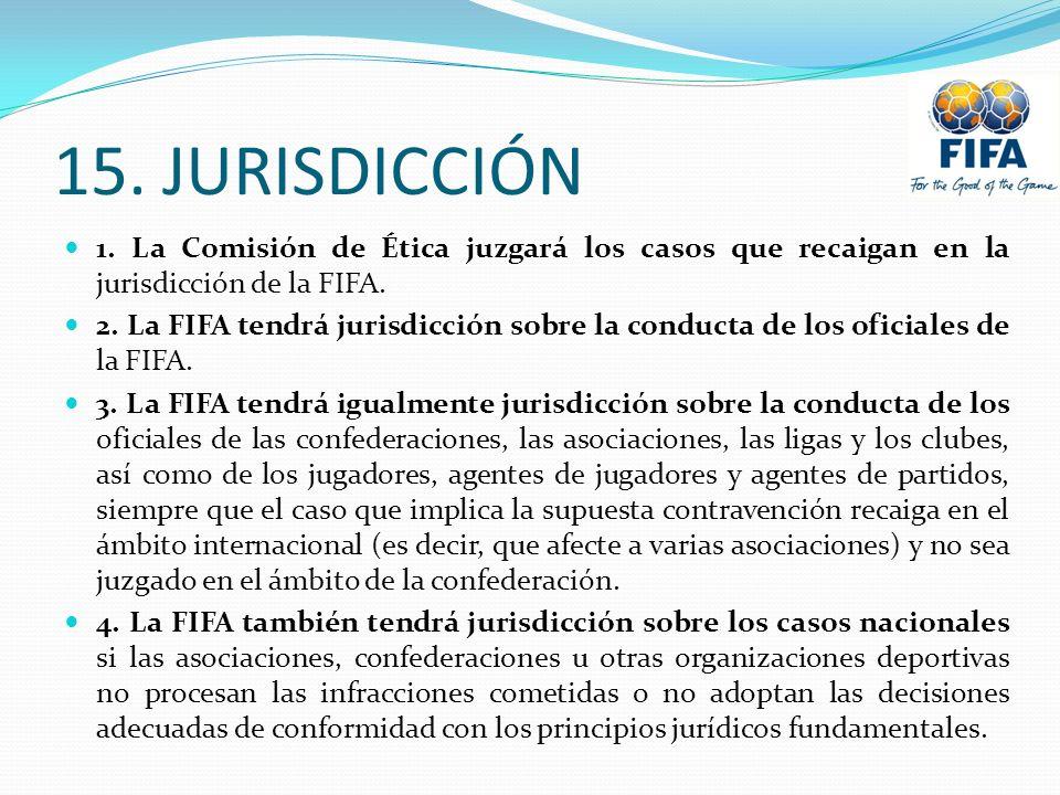 15. JURISDICCIÓN 1. La Comisión de Ética juzgará los casos que recaigan en la jurisdicción de la FIFA.