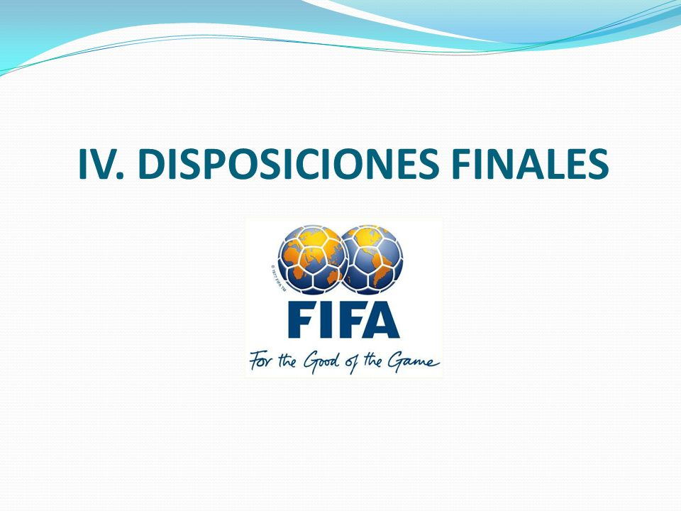 IV. DISPOSICIONES FINALES