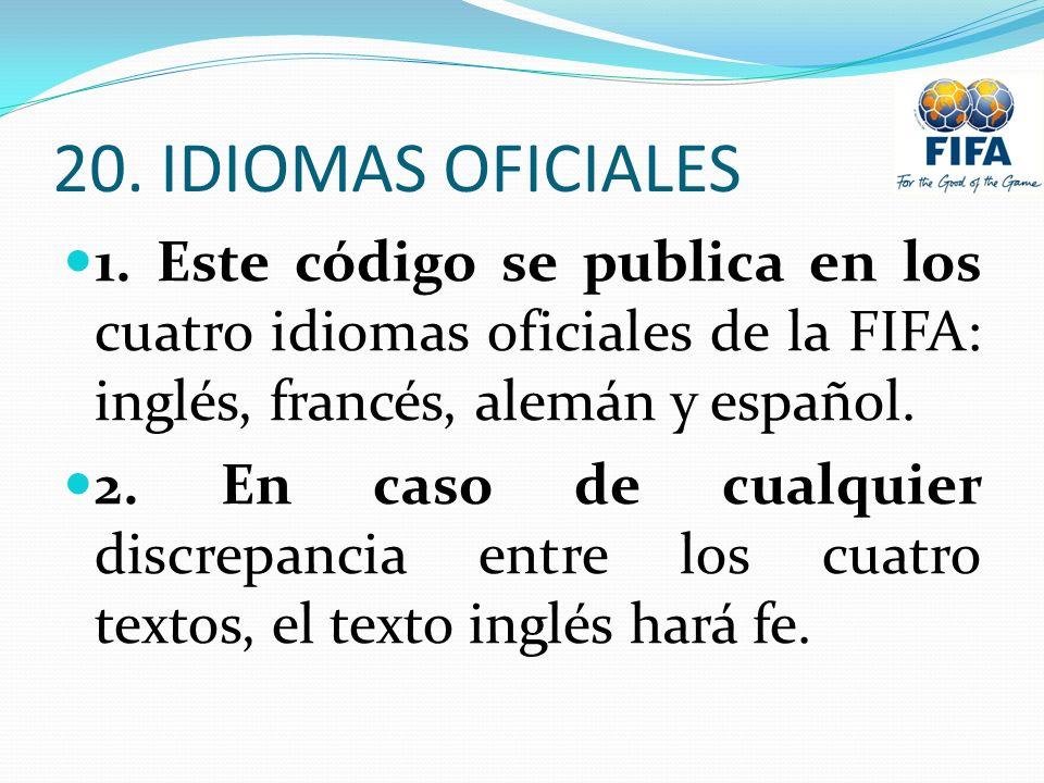20. IDIOMAS OFICIALES 1. Este código se publica en los cuatro idiomas oficiales de la FIFA: inglés, francés, alemán y español.