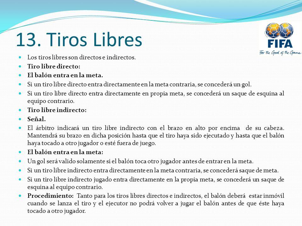 13. Tiros Libres Los tiros libres son directos e indirectos.