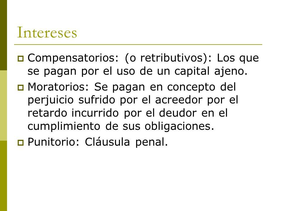 Intereses Compensatorios: (o retributivos): Los que se pagan por el uso de un capital ajeno.