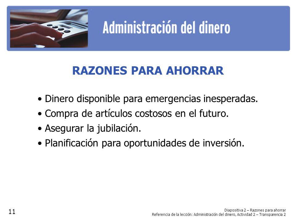 RAZONES PARA AHORRAR • Dinero disponible para emergencias inesperadas.