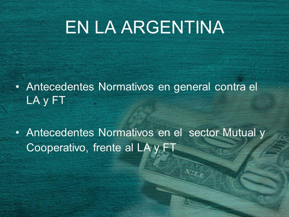 EN LA ARGENTINA Antecedentes Normativos en general contra el LA y FT