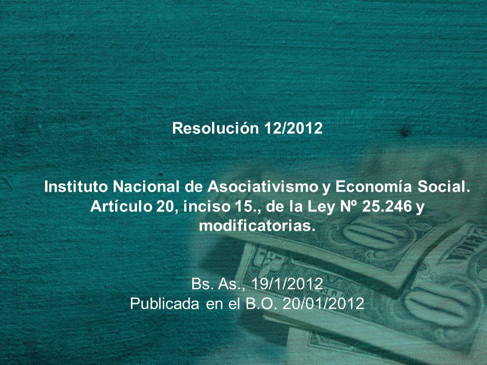 Resolución 12/2012 Instituto Nacional de Asociativismo y Economía Social. Artículo 20, inciso 15., de la Ley Nº 25.246 y modificatorias.