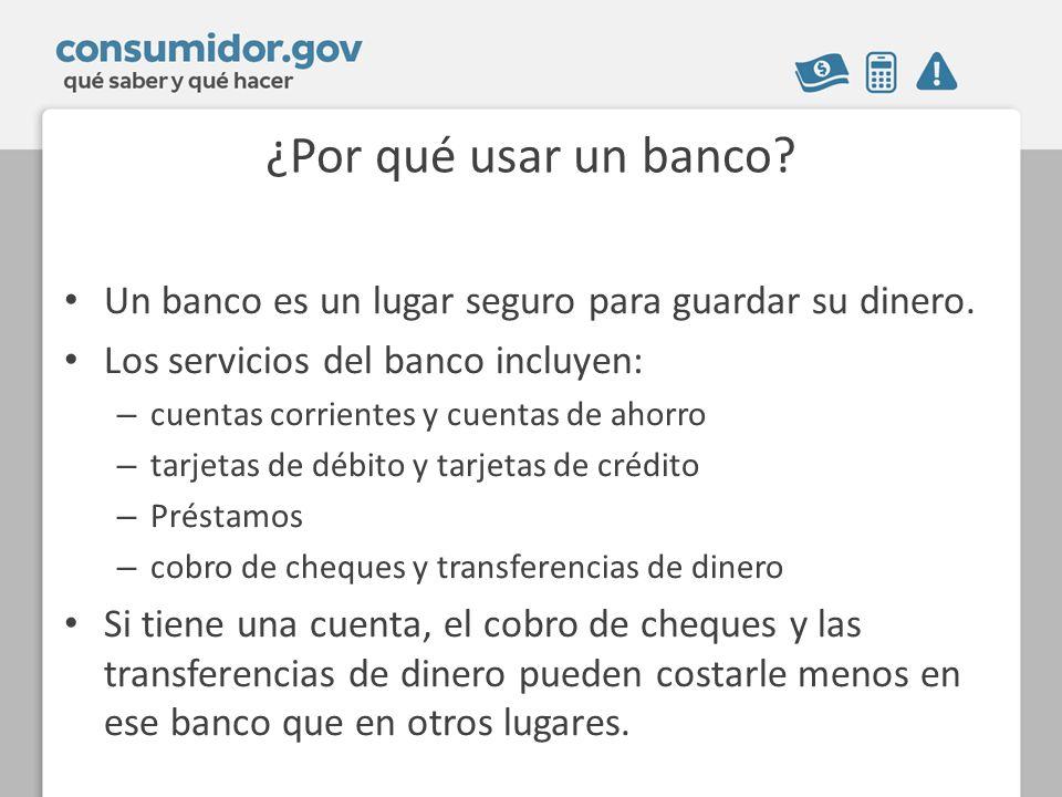 ¿Por qué usar un banco Un banco es un lugar seguro para guardar su dinero. Los servicios del banco incluyen: