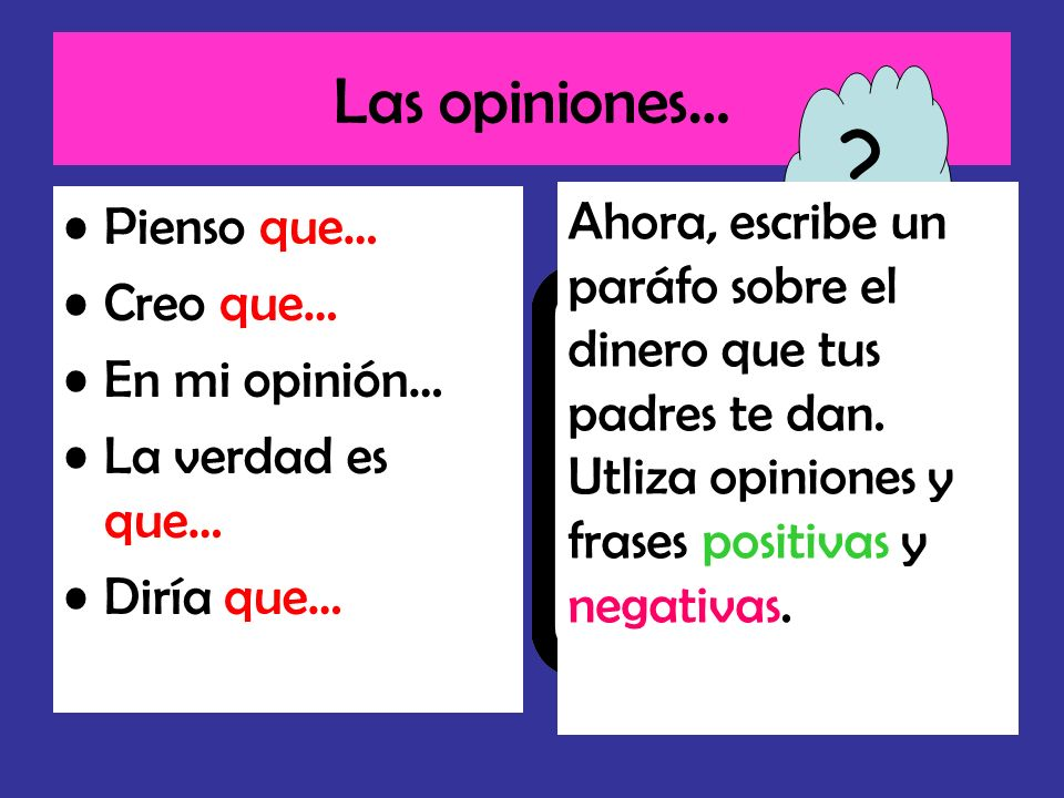 Las opiniones… Pienso que… Creo que… En mi opinión… La verdad es que… Diría que…