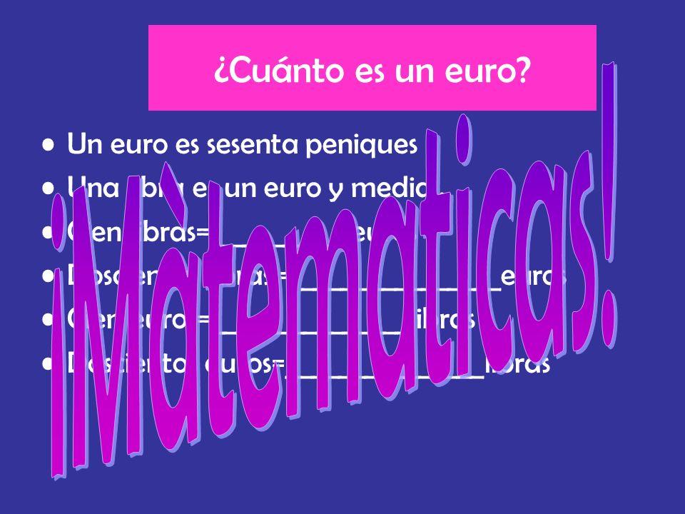 ¿Cuánto es un euro ¡Màtematicas! Un euro es sesenta peniques