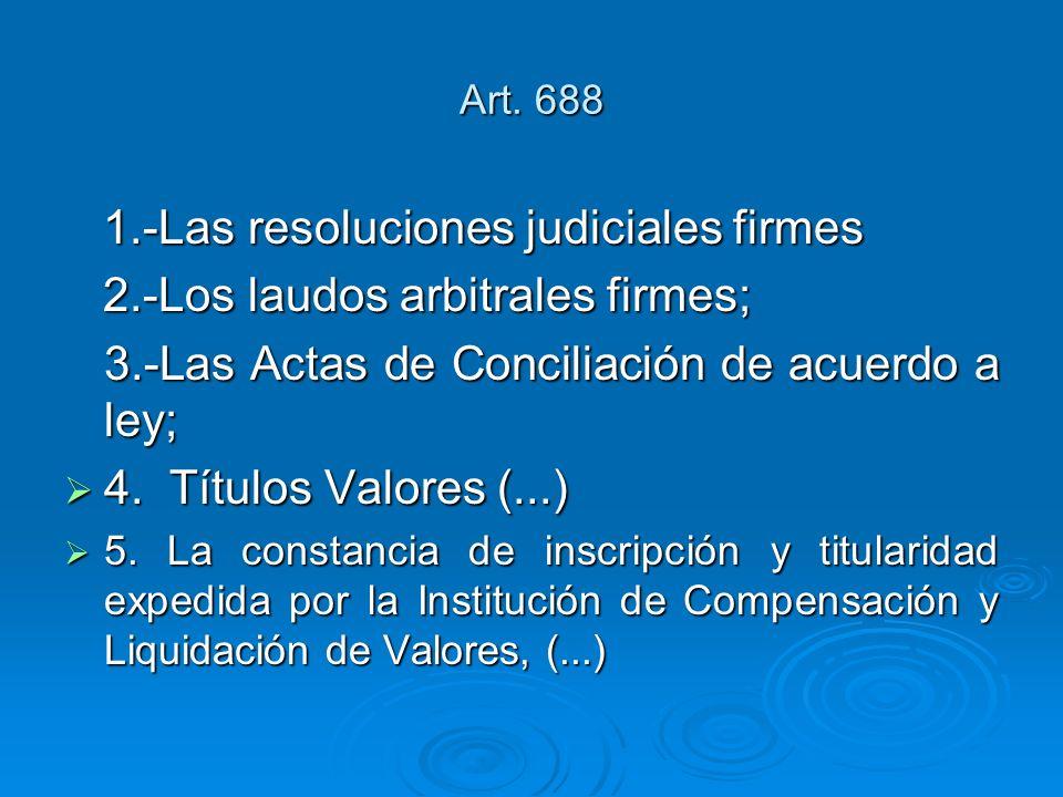1.-Las resoluciones judiciales firmes 2.-Los laudos arbitrales firmes;