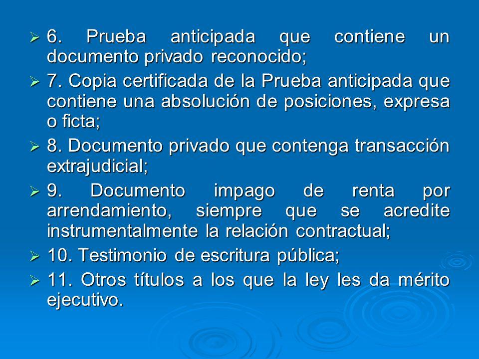 6. Prueba anticipada que contiene un documento privado reconocido;