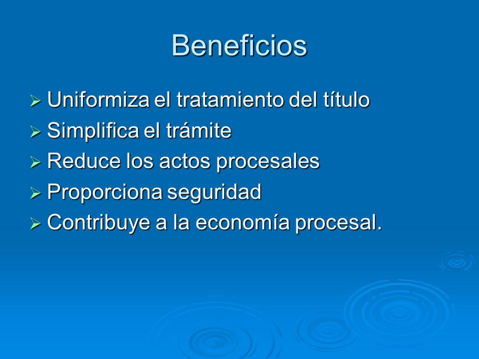 Beneficios Uniformiza el tratamiento del título Simplifica el trámite